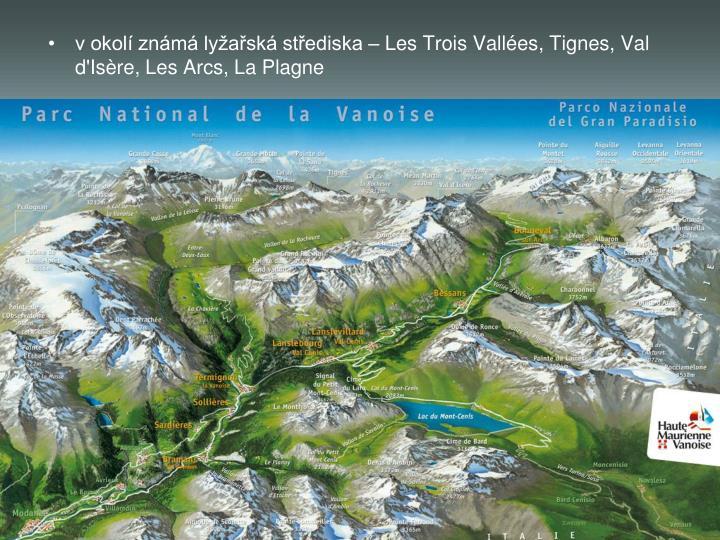 v okolí známá lyžařská střediska – Les Trois Vallées, Tignes, Val d'Isère, Les Arcs, La Plagne