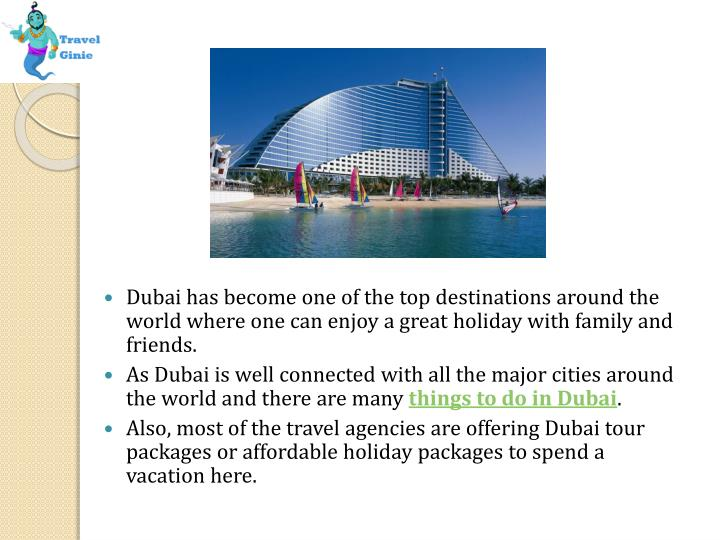 Dubai has become one of the top destinations around the world where one can enjoy a great holiday with family and friends