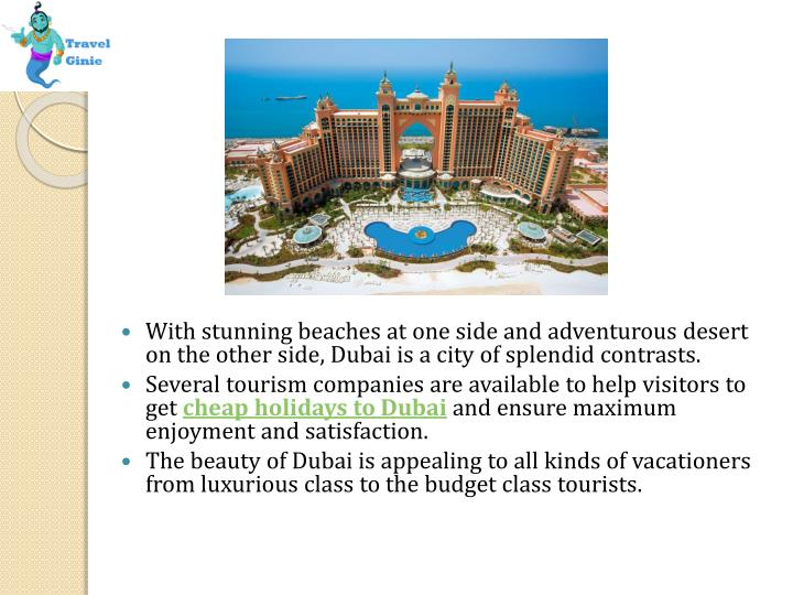 With stunning beaches at one side and adventurous desert on the other side, Dubai is a city of splendid contrasts