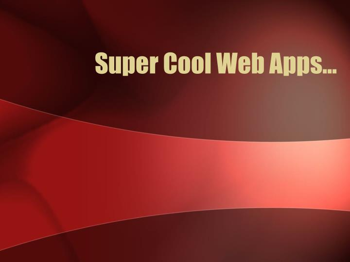 Super Cool Web Apps…