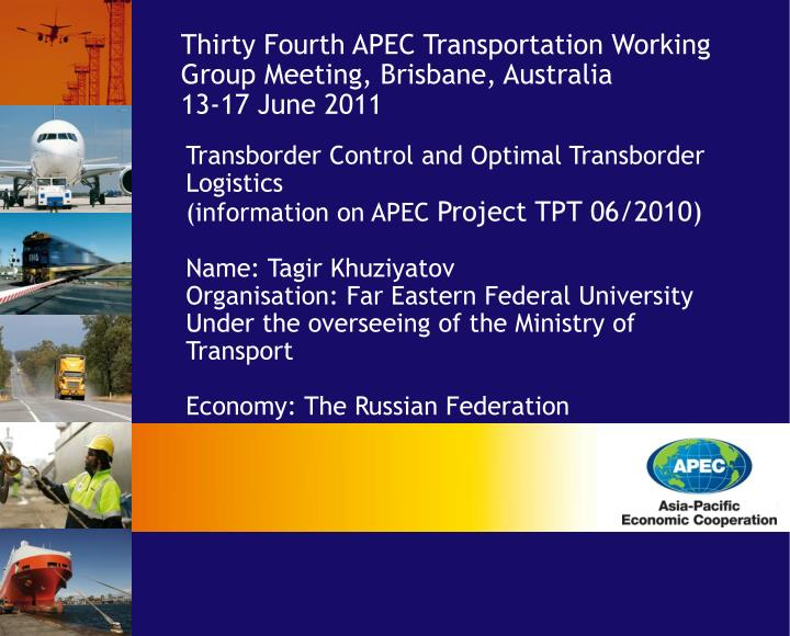 Thirty Fourth APEC Transportation Working Group Meeting, Brisbane, Australia