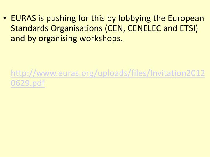 EURAS is pushing for this by lobbying the European Standards Organisations (CEN, CENELEC and ETSI) and by organising workshops.