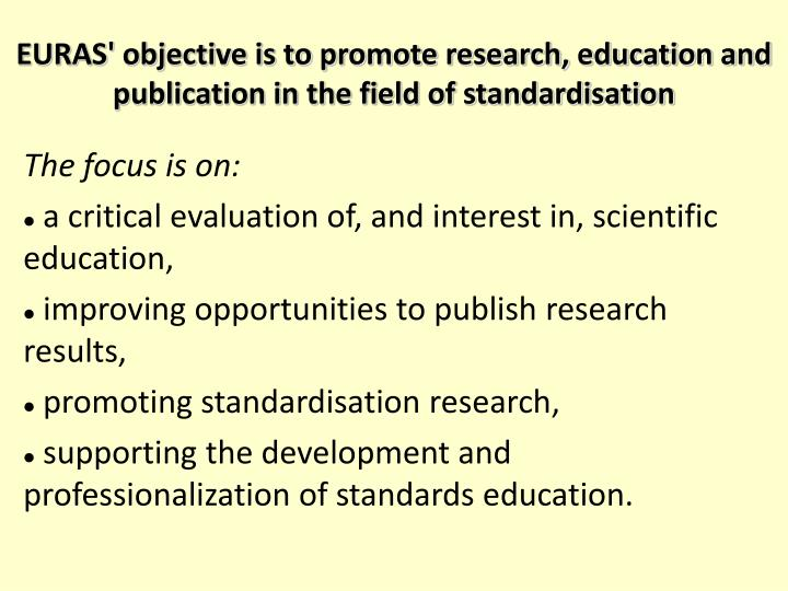 EURAS' objective is to promote research, education and publication in the field of standardisation