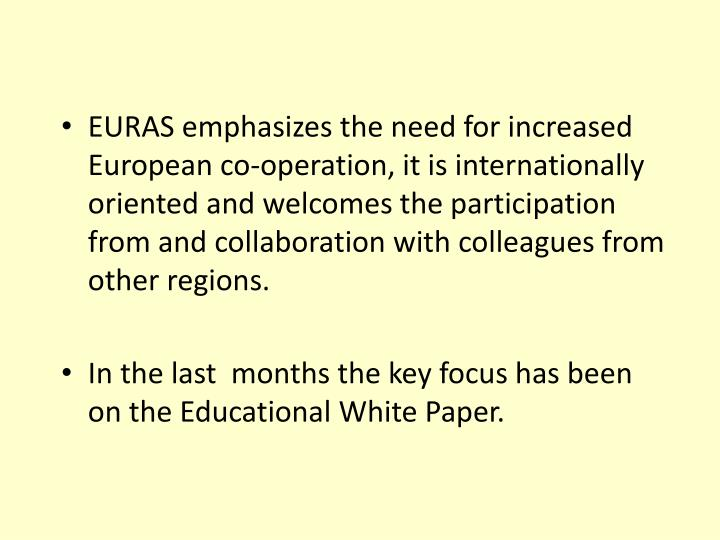 EURAS emphasizes the need for increased European co-operation, it is internationally oriented and welcomes the participation from and collaboration with colleagues from other regions.