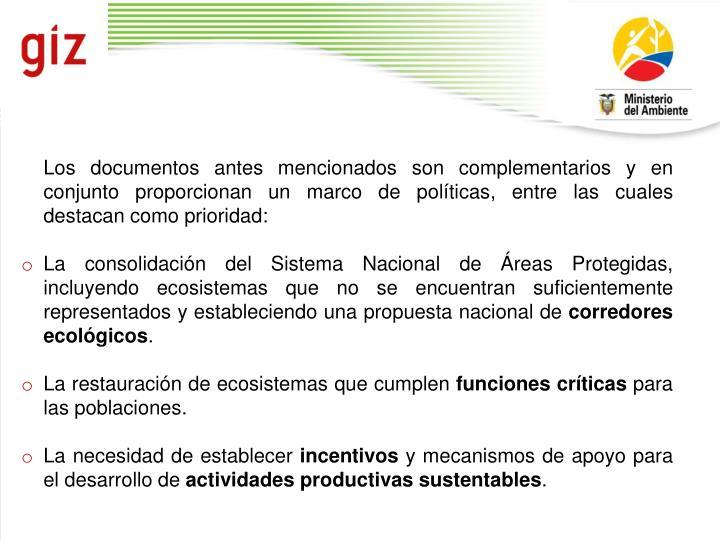 Los documentos antes mencionados son complementarios y en conjunto proporcionan un marco de políticas, entre las cuales destacan como prioridad: