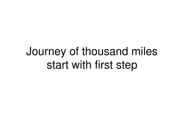Journey of thousand miles start with first step