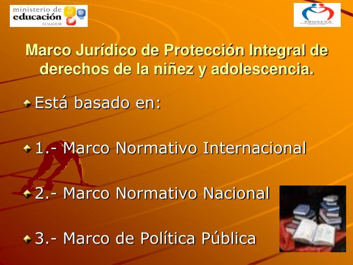 Marco Jurídico de Protección Integral de derechos de la niñez y adolescencia.