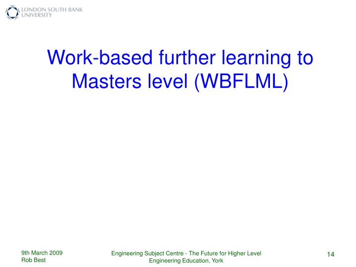 Work-based further learning to Masters level (WBFLML)