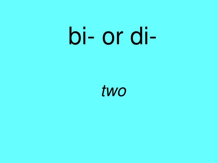 bi- or di-