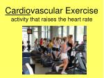 cardio vascular exercise activity that raises the heart rate