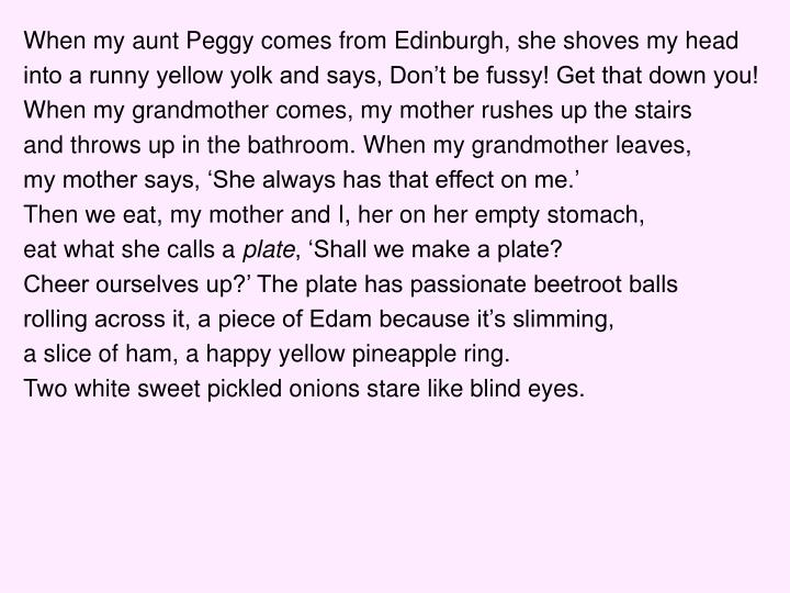 When my aunt Peggy comes from Edinburgh, she shoves my head