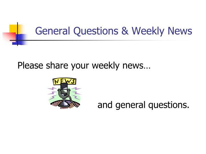 General Questions & Weekly News