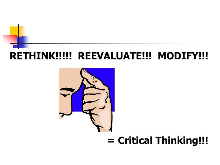 RETHINK!!!!!  REEVALUATE!!!  MODIFY!!!