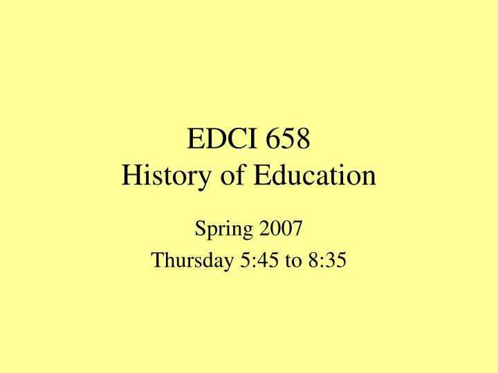 Edci 658 history of education