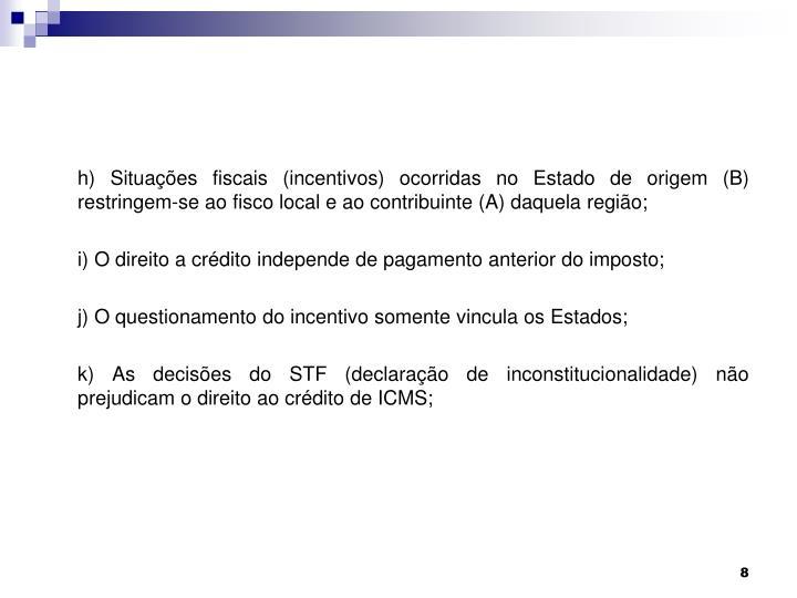 h) Situações fiscais (incentivos) ocorridas no Estado de origem (B) restringem-se ao fisco local e ao contribuinte (A) daquela região;