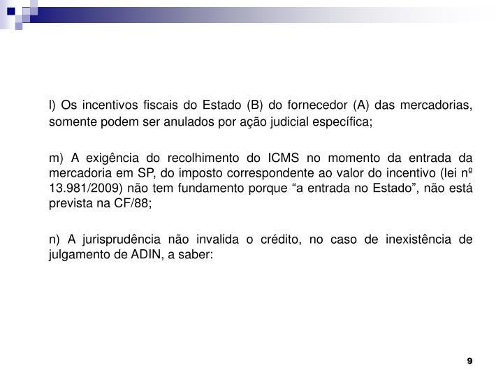 l) Os incentivos fiscais do Estado (B) do fornecedor (A) das mercadorias, somente podem ser anulados por ação judicial específica;