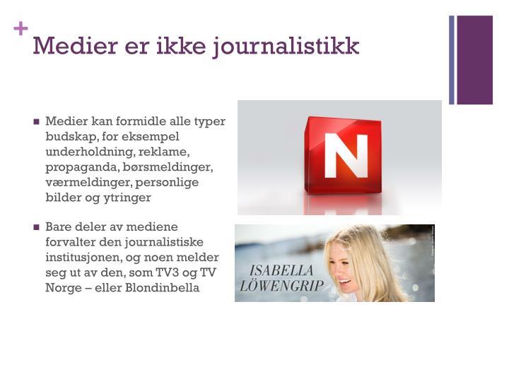 Medier er ikke journalistikk