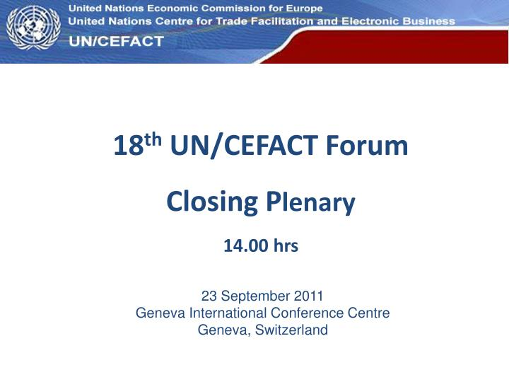 18 th un cefact forum closing p lenary 14 00 hrs