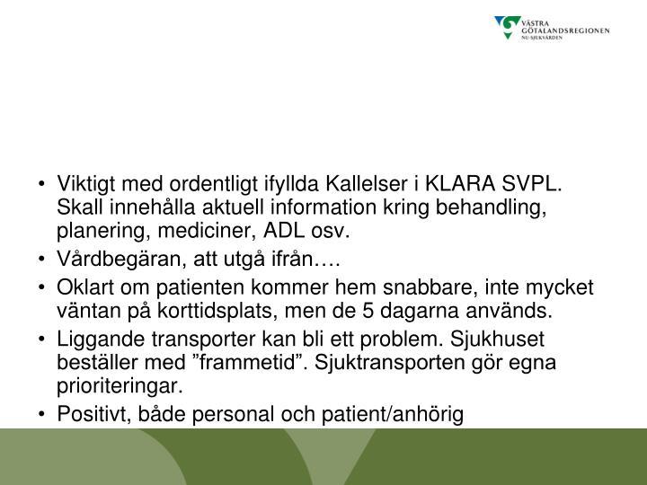 Viktigt med ordentligt ifyllda Kallelser i KLARA SVPL. Skall innehålla aktuell information kring behandling, planering, mediciner, ADL osv.