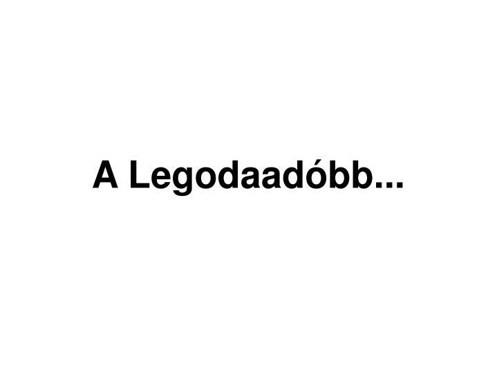 A Legodaadóbb...