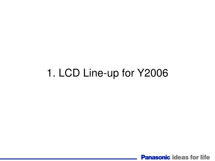1. LCD Line-up for Y2006