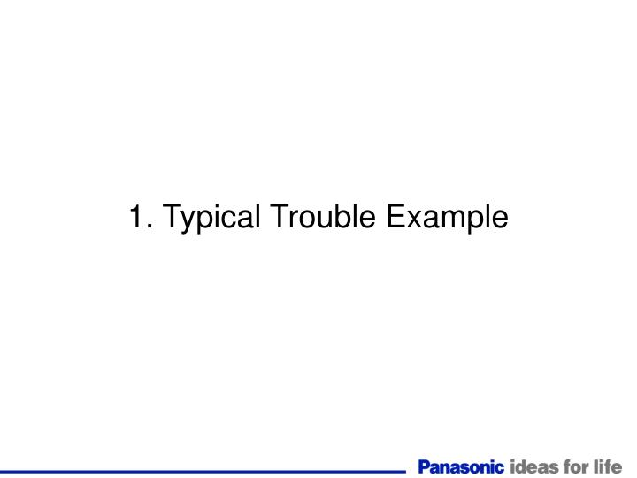 1. Typical Trouble Example