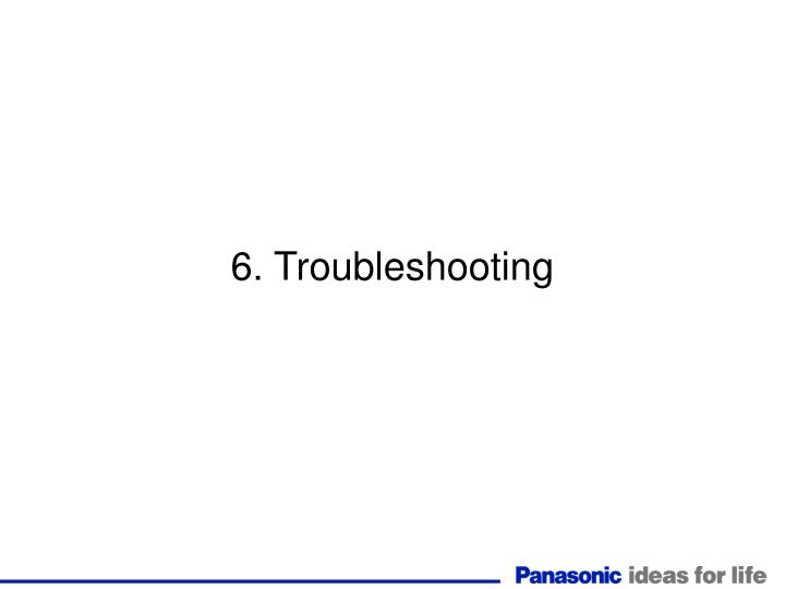 6. Troubleshooting