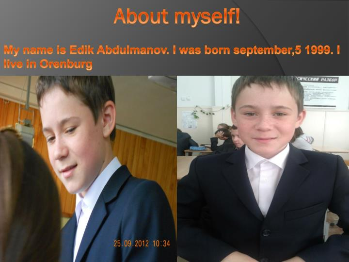 My name is edik abdulmanov i was born september 5 1999 i live in orenburg