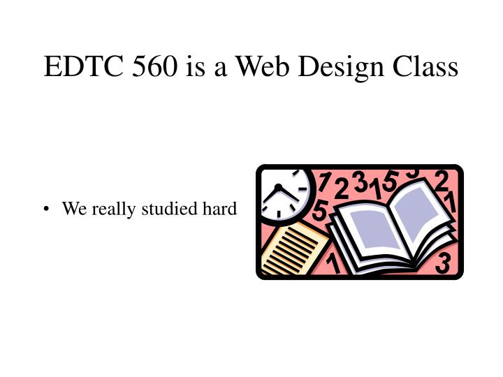 Edtc 560 is a web design class