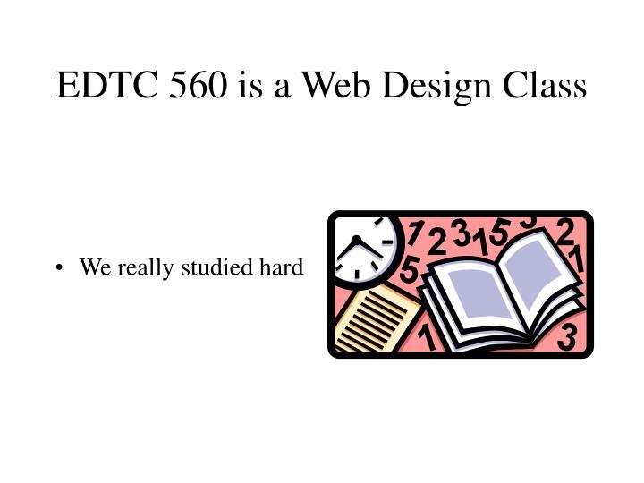 EDTC 560 is a Web Design Class