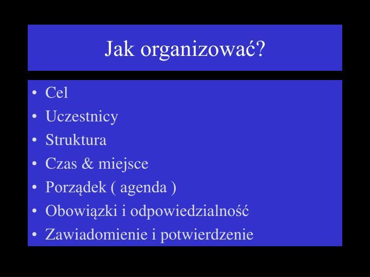 Jak organizować?
