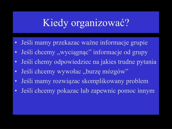 Kiedy organizować?