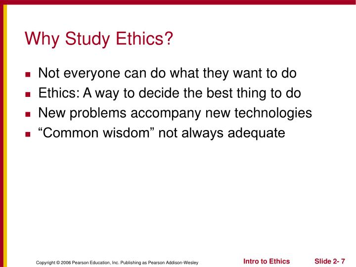 Why Study Ethics?