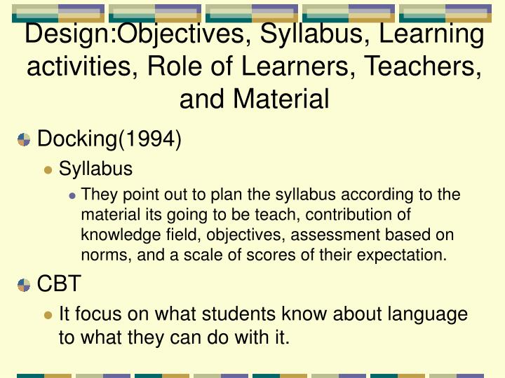 Design:Objectives, Syllabus, Learning activities, Role of Learners, Teachers, and Material