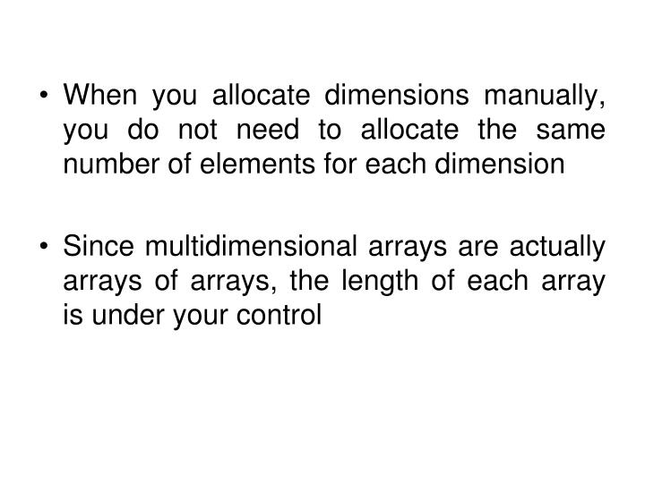 When you allocate dimensions manually, you do not need to allocate the same number of elements for each dimension