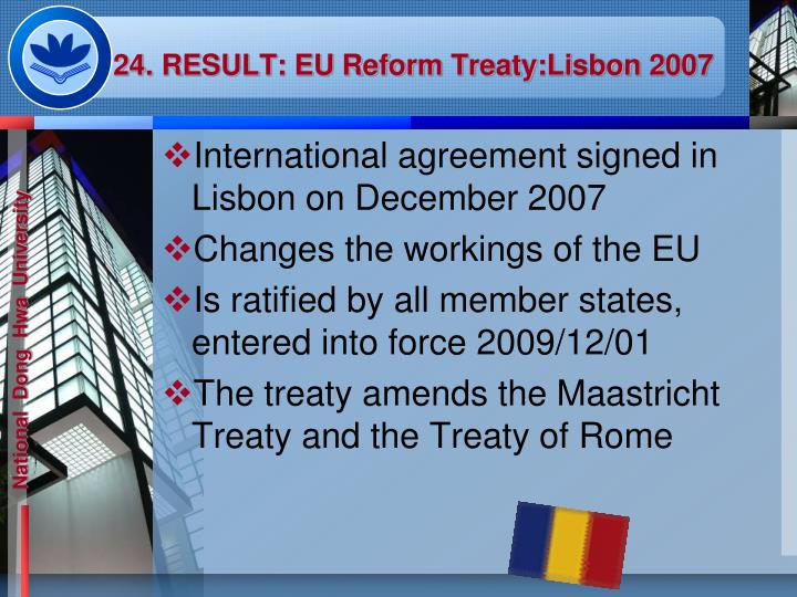 24. RESULT: EU Reform Treaty:Lisbon 2007