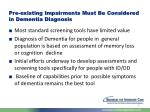 pre existing impairments must be considered in dementia diagnosis