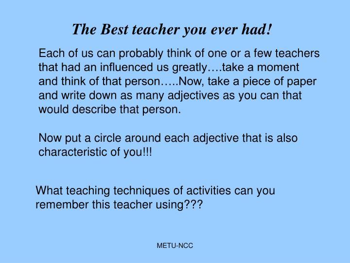 The Best teacher you ever had!