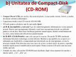 b u nitatea de compact disk cd rom