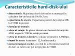 caracteristicile hard disk ului