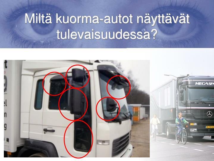 Miltä kuorma-autot näyttävät