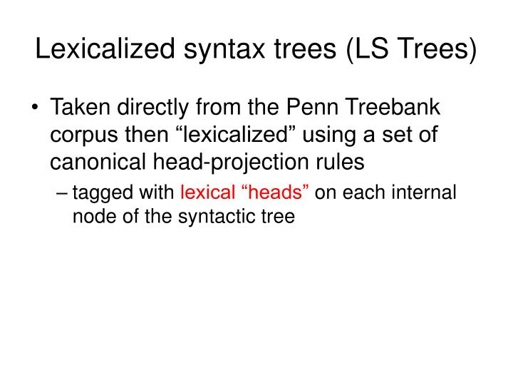 Lexicalized syntax trees (LS Trees)
