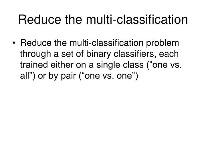 Reduce the multi-classification