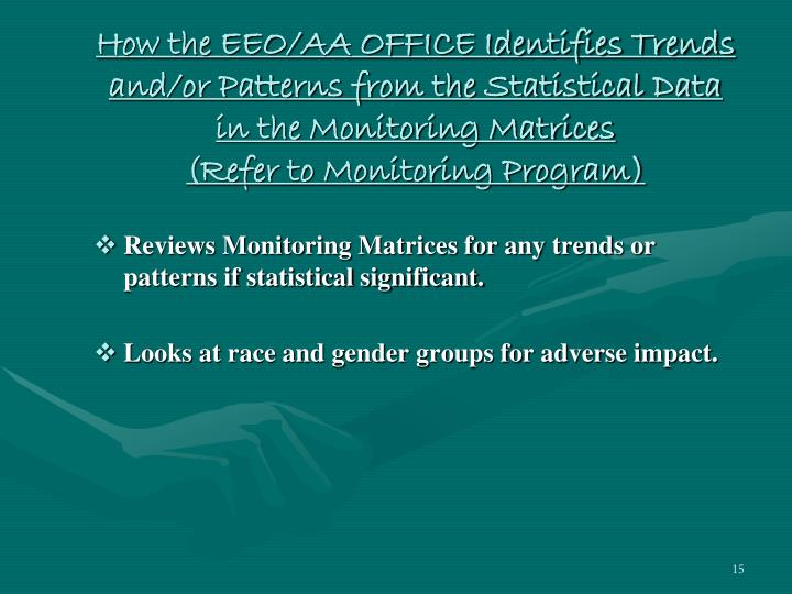How the EEO/AA OFFICE Identifies Trends and/or Patterns from the Statistical Data in the Monitoring Matrices