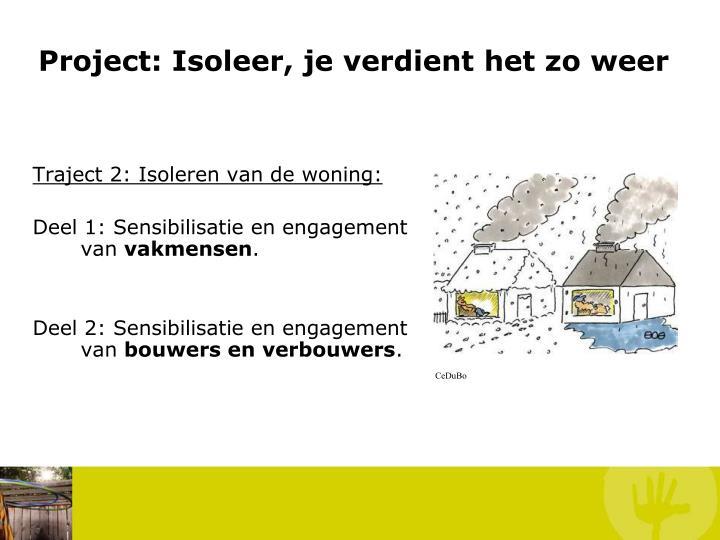 Project: Isoleer, je verdient het zo weer