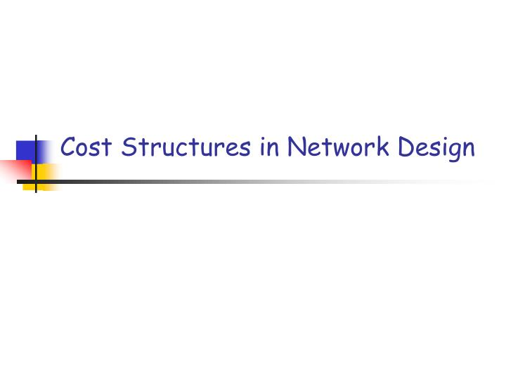 Cost structures in network design