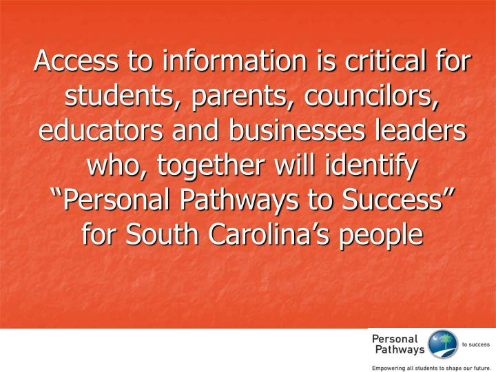 Access to information is critical for students, parents, councilors, educators and businesses leaders who, together will identify