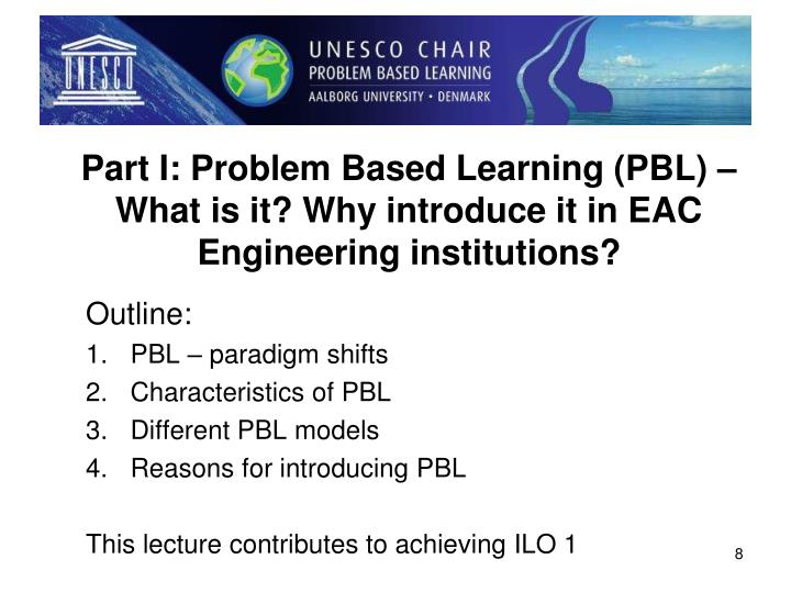 Part I: Problem Based Learning (PBL) –