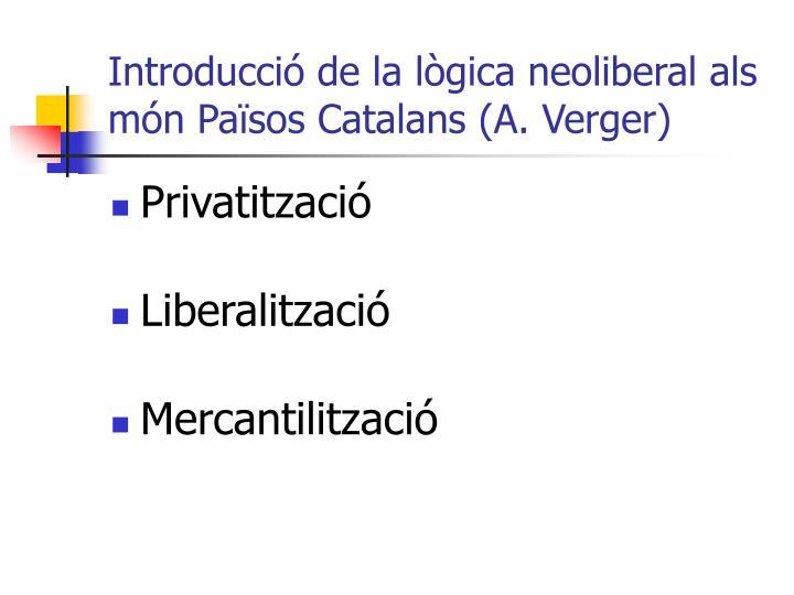 Introducció de la lògica neoliberal als món Països Catalans (A. Verger)