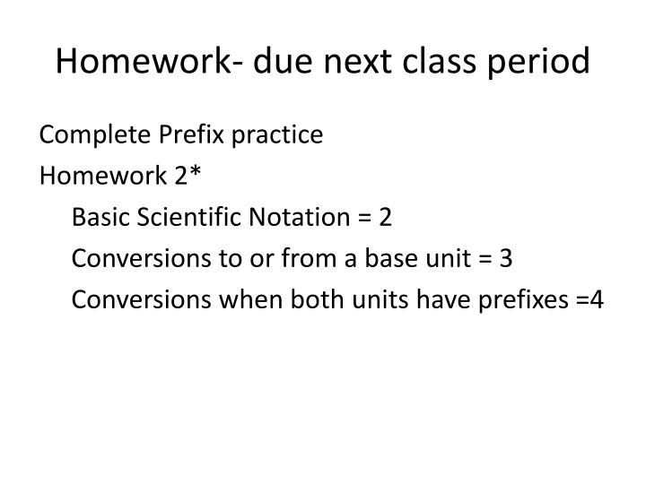 Homework- due next class period